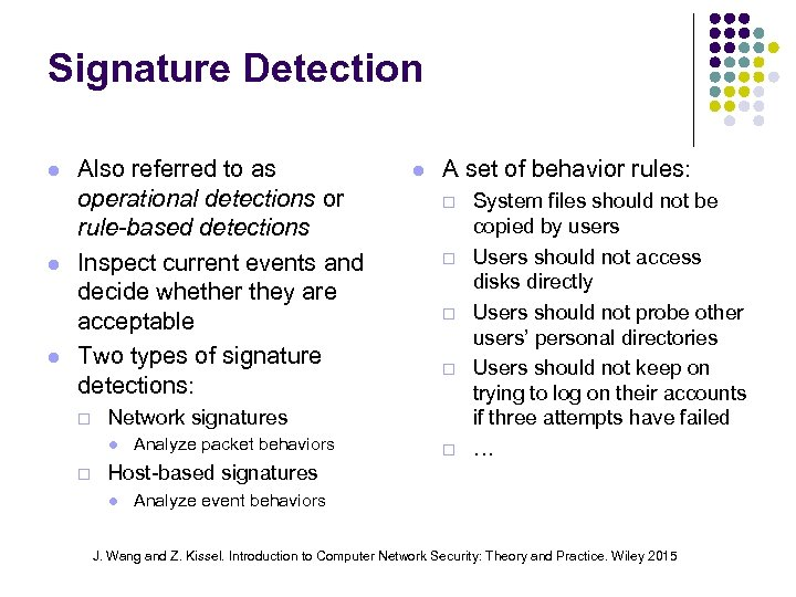 Signature Detection Also referred to as operational detections or rule-based detections Inspect current events
