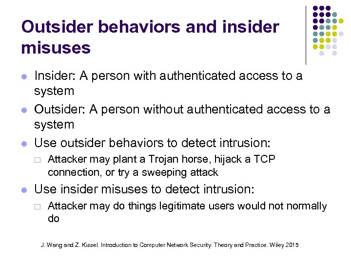 Outsider behaviors and insider misuses Insider: A person with authenticated access to a system