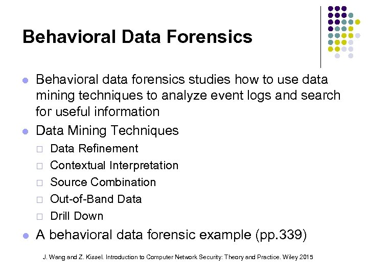 Behavioral Data Forensics Behavioral data forensics studies how to use data mining techniques to