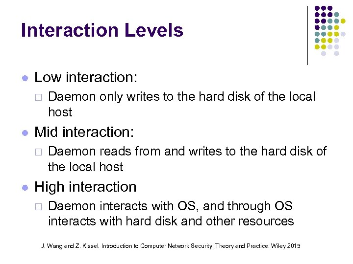 Interaction Levels Low interaction: ¨ Mid interaction: ¨ Daemon only writes to the hard