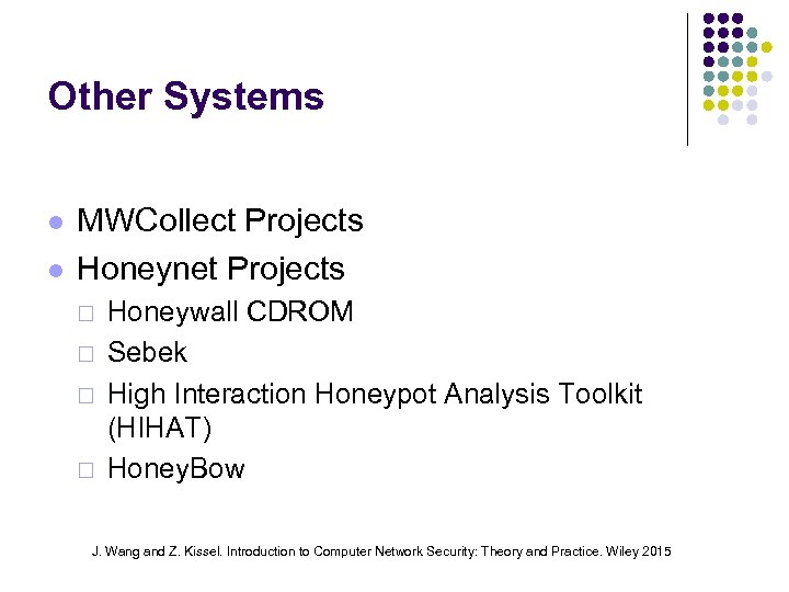 Other Systems MWCollect Projects Honeynet Projects ¨ ¨ Honeywall CDROM Sebek High Interaction Honeypot
