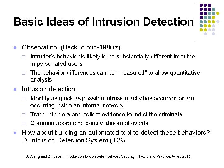 Basic Ideas of Intrusion Detection Observation! (Back to mid-1980's) ¨ ¨ Intruder's behavior is