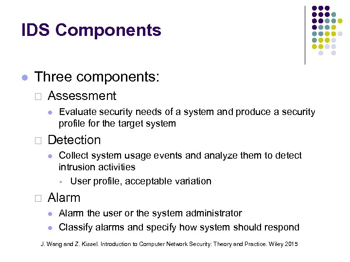 IDS Components Three components: ¨ Assessment ¨ Detection ¨ Evaluate security needs of a