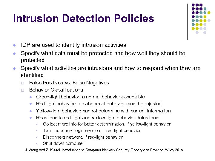 Intrusion Detection Policies IDP are used to identify intrusion activities Specify what data must