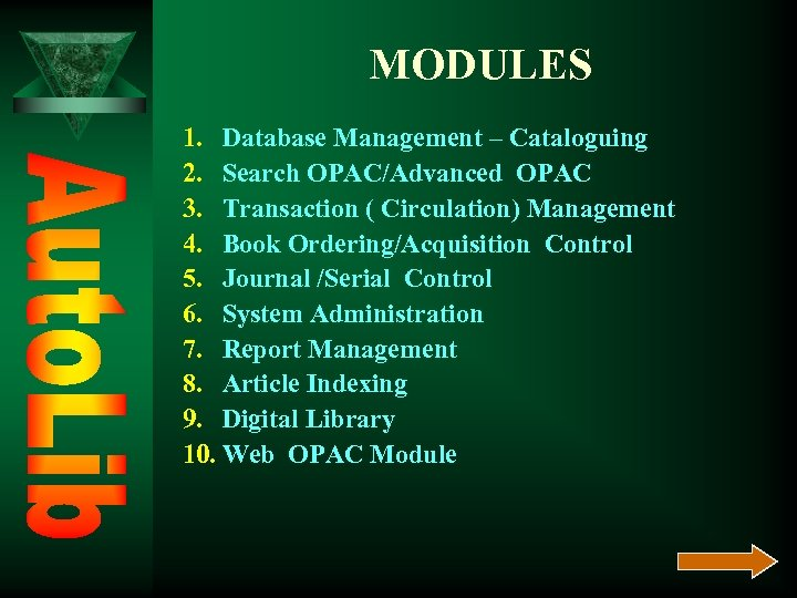 MODULES 1. Database Management – Cataloguing 2. Search OPAC/Advanced OPAC 3. Transaction ( Circulation)