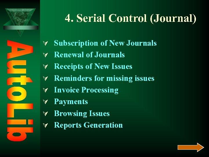 4. Serial Control (Journal) Ú Subscription of New Journals Ú Renewal of Journals Ú