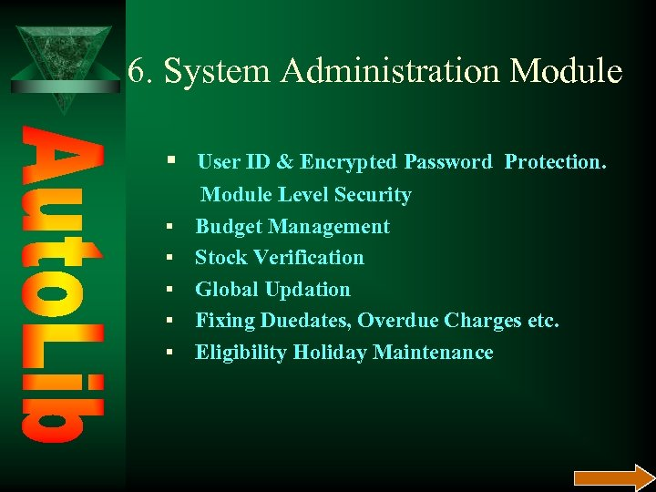 6. System Administration Module § User ID & Encrypted Password Protection. § § §