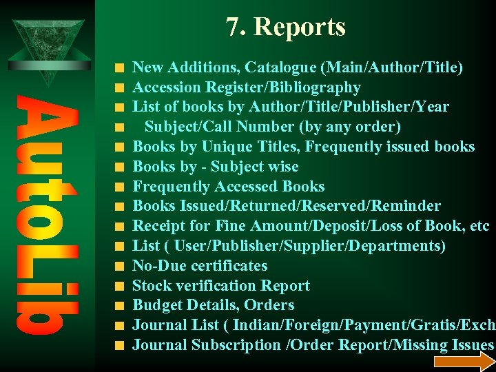 7. Reports New Additions, Catalogue (Main/Author/Title) Accession Register/Bibliography List of books by Author/Title/Publisher/Year Subject/Call