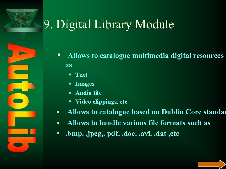 9. Digital Library Module § Allows to catalogue multimedia digital resources s as §