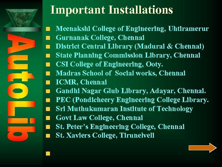 Important Installations Meenakshi College of Engineering, Uhtiramerur Gurnanak College, Chennai District Central Library (Madurai