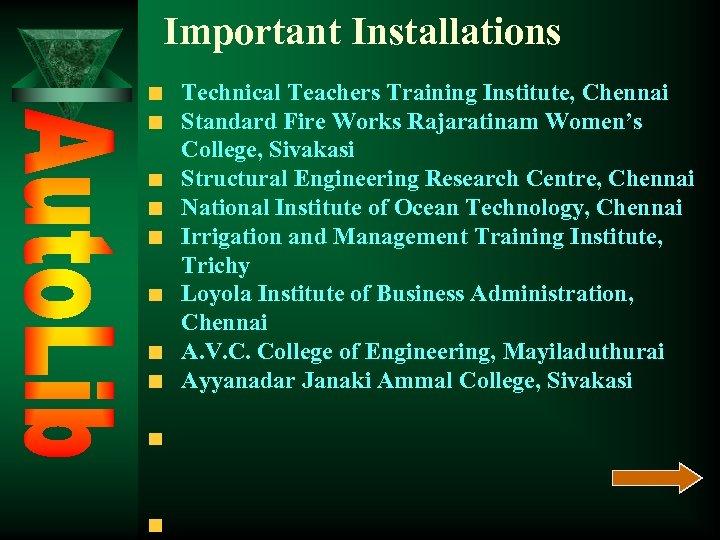 Important Installations Technical Teachers Training Institute, Chennai Standard Fire Works Rajaratinam Women's College, Sivakasi