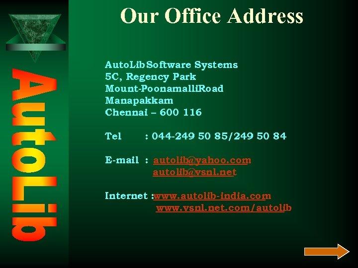 Our Office Address Auto. Lib Software Systems 5 C, Regency Park Mount-Poonamalli. Road Manapakkam