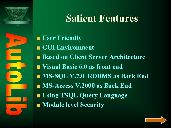 Salient Features User Friendly GUI Environment Based on Client Server Architecture Visual Basic 6.