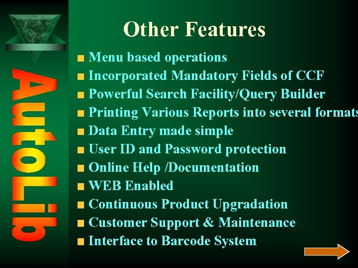 Other Features Menu based operations Incorporated Mandatory Fields of CCF Powerful Search Facility/Query Builder