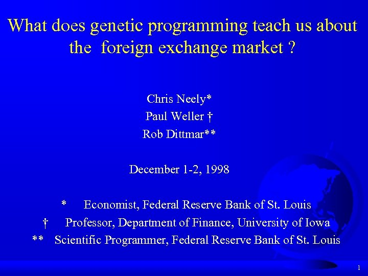 What does genetic programming teach us about the foreign exchange market ? Chris Neely*