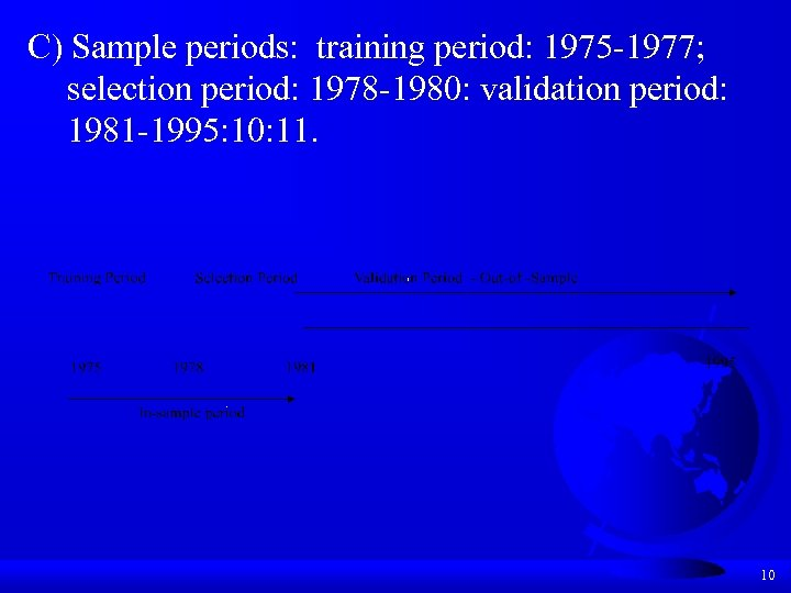 C) Sample periods: training period: 1975 -1977; selection period: 1978 -1980: validation period: 1981