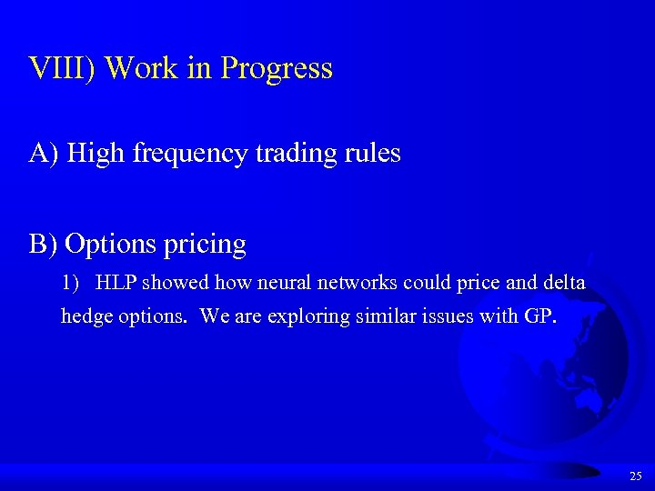 VIII) Work in Progress A) High frequency trading rules B) Options pricing 1) HLP