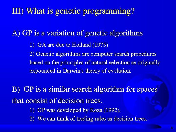 III) What is genetic programming? A) GP is a variation of genetic algorithms 1)