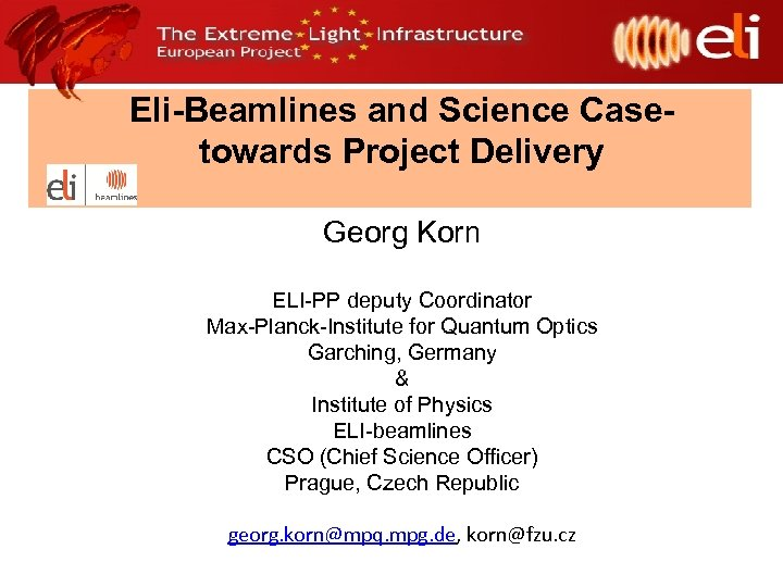 Eli-Beamlines and Science Casetowards Project Delivery Georg Korn ELI-PP deputy Coordinator Max-Planck-Institute for Quantum
