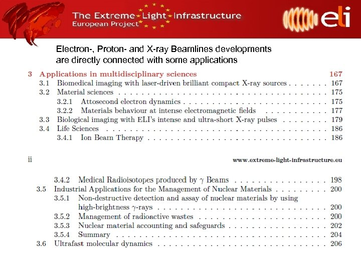 Electron-, Proton- and X-ray Beamlines developments are directly connected with some applications