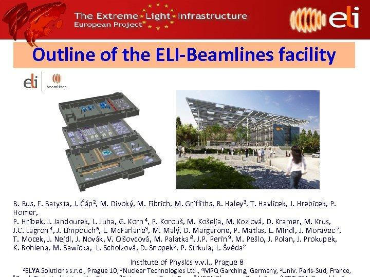 Outline of the ELI-Beamlines facility B. Rus, F. Batysta, J. Čáp 2, M. Divoký,