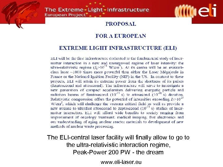 UHIP-ELI and ELI Virtual Institute The ELI-central laser facility will finally allow to go