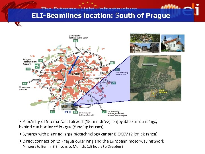 ELI-Beamlines location: South of Prague • Proximity of international airport (15 min drive), enjoyable