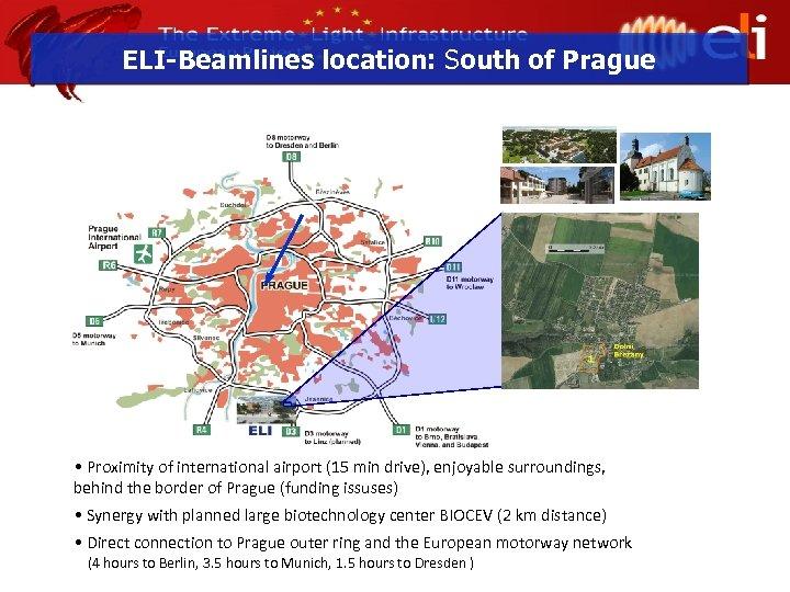 ELI-Beamlines location: South of Prague • Proximity of international airport (15 min drive), enjoyable