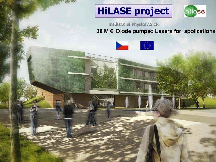 Hi. LASE project Institute of Physics AS CR 30 M € Diode pumped Lasers