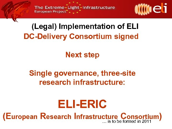 (Legal) Implementation of ELI DC-Delivery Consortium signed Next step Single governance, three-site research infrastructure:
