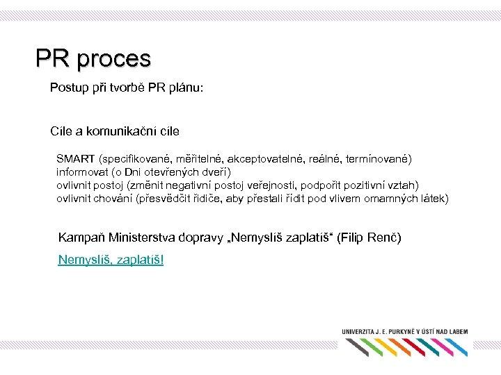 PR proces Postup při tvorbě PR plánu: Cíle a komunikační cíle SMART (specifikované, měřitelné,