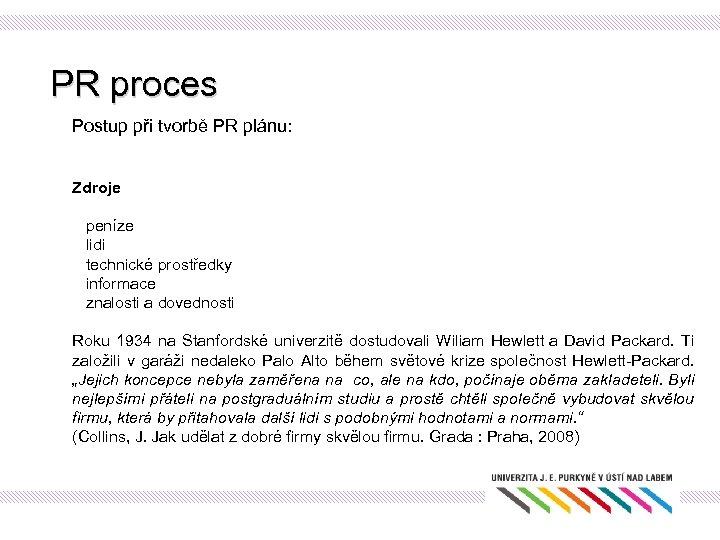 PR proces Postup při tvorbě PR plánu: Zdroje peníze lidi technické prostředky informace znalosti