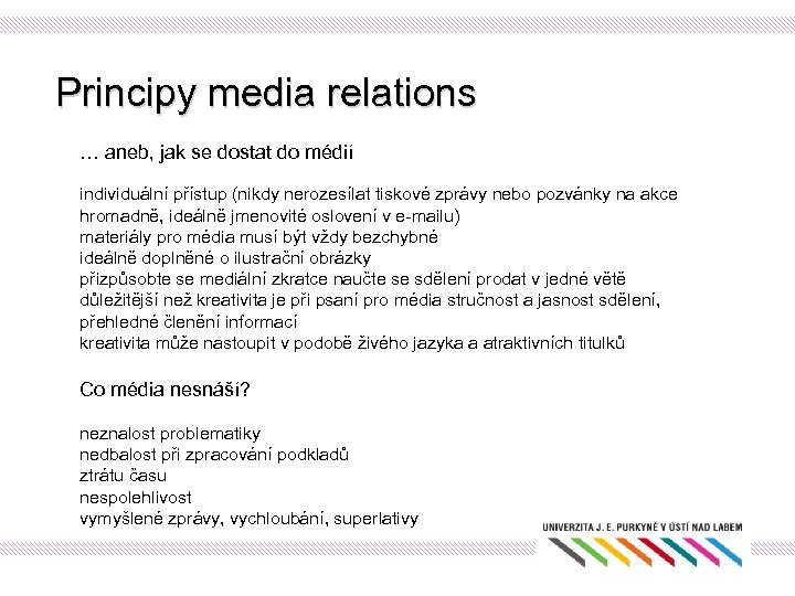 Principy media relations … aneb, jak se dostat do médií individuální přístup (nikdy nerozesílat