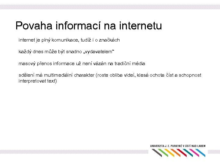 Povaha informací na internetu internet je plný komunikace, tudíž i o značkách každý dnes