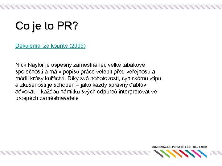 Co je to PR? Děkujeme, že kouříte (2005) Nick Naylor je úspěšný zaměstnanec velké