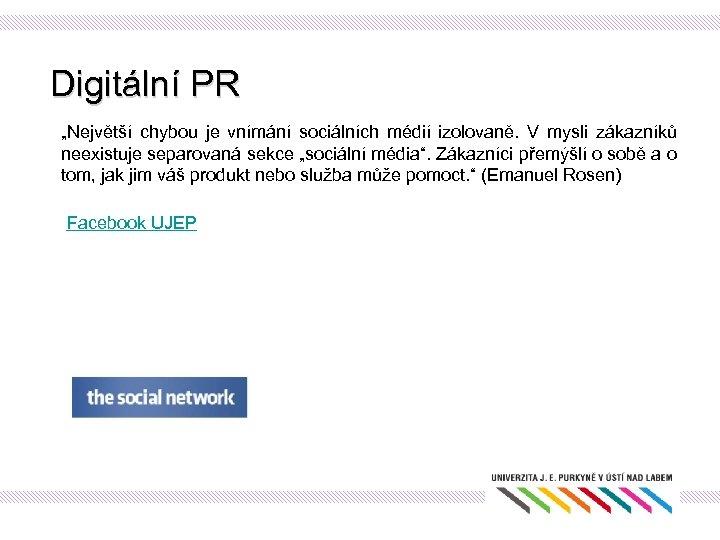 """Digitální PR """"Největší chybou je vnímání sociálních médií izolovaně. V mysli zákazníků neexistuje separovaná"""