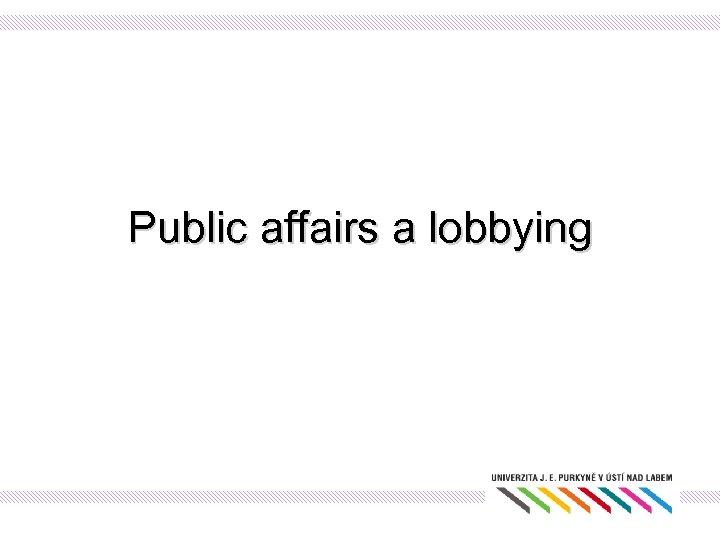 Public affairs a lobbying