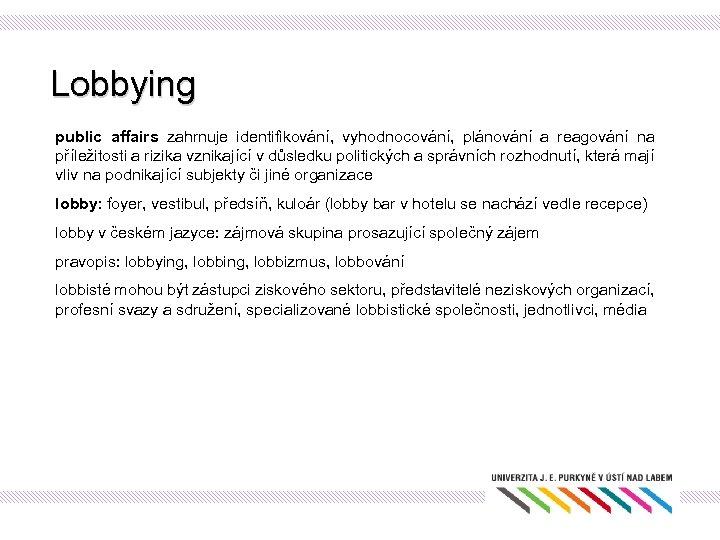 Lobbying public affairs zahrnuje identifikování, vyhodnocování, plánování a reagování na příležitosti a rizika vznikající