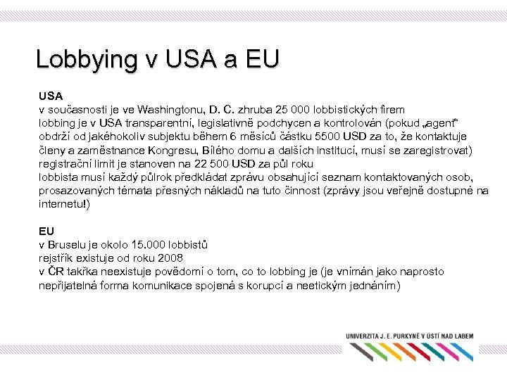 Lobbying v USA a EU USA v současnosti je ve Washingtonu, D. C. zhruba
