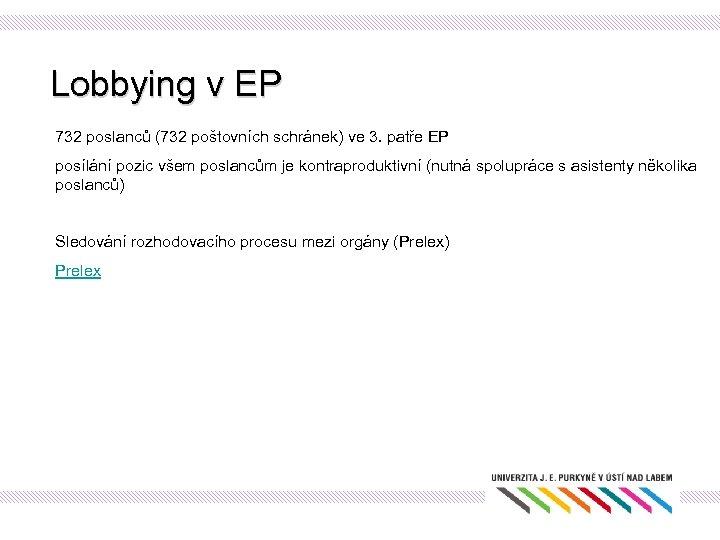 Lobbying v EP 732 poslanců (732 poštovních schránek) ve 3. patře EP posílání pozic
