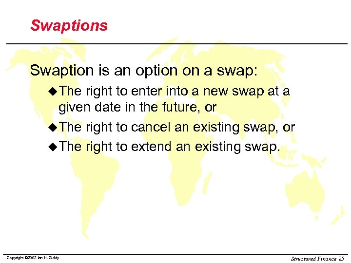 Swaptions Swaption is an option on a swap: u. The right to enter into