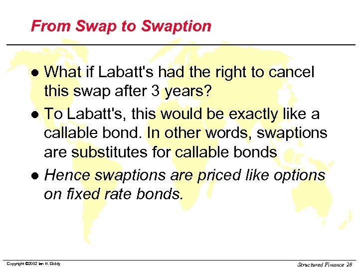 From Swap to Swaption What if Labatt's had the right to cancel this swap