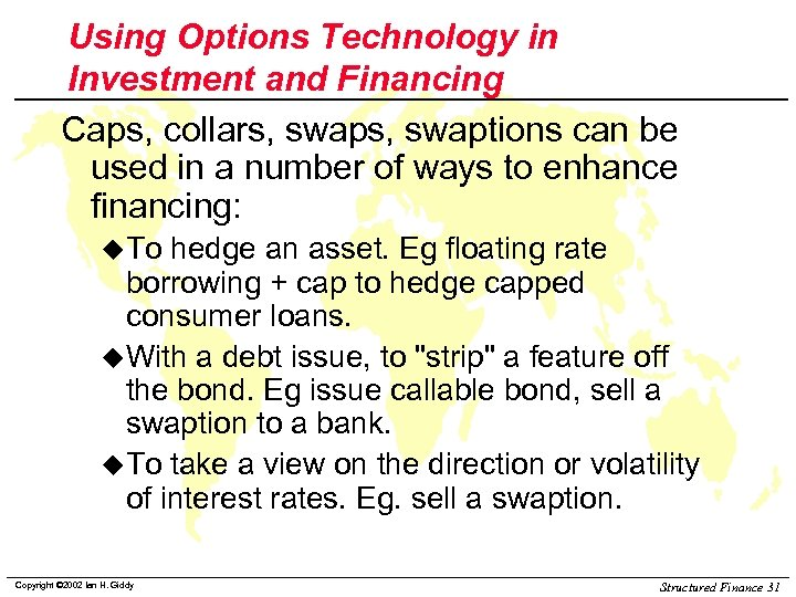 Using Options Technology in Investment and Financing Caps, collars, swaptions can be used in