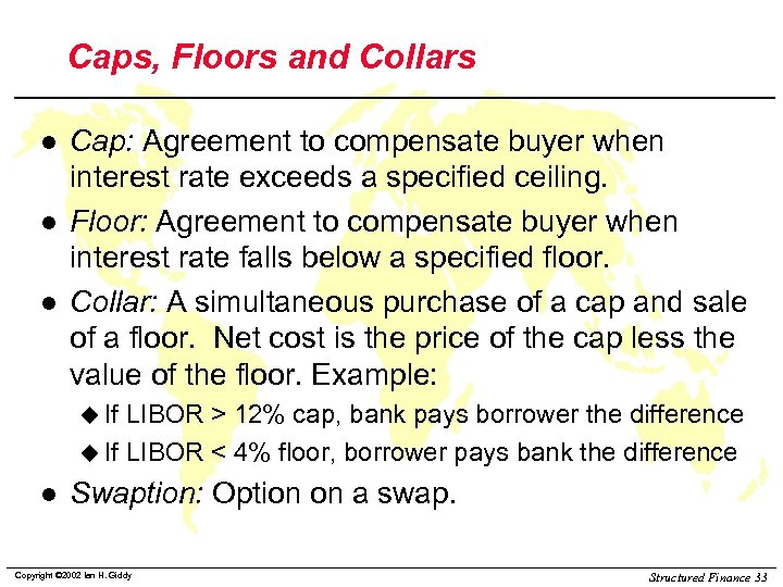 Caps, Floors and Collars l l l Cap: Agreement to compensate buyer when interest
