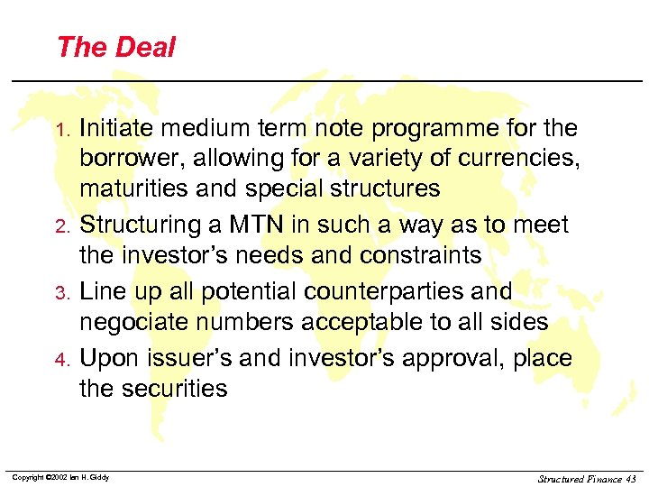 The Deal 1. 2. 3. 4. Initiate medium term note programme for the borrower,