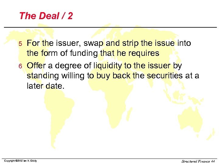 The Deal / 2 5 6 For the issuer, swap and strip the issue
