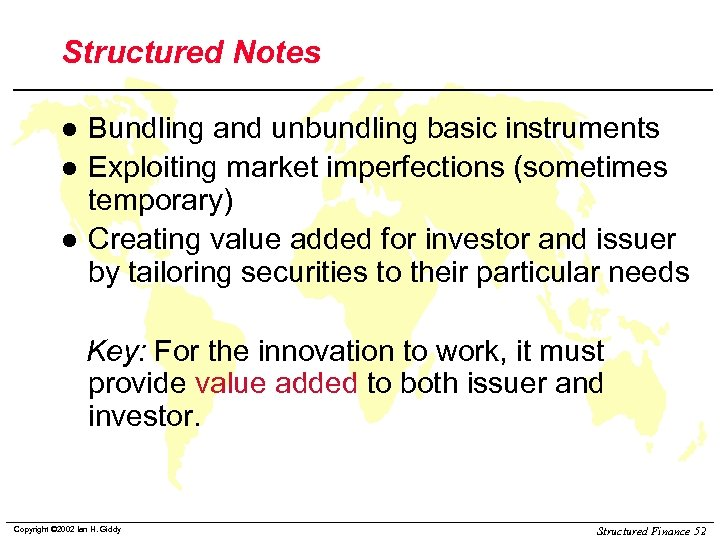 Structured Notes l l l Bundling and unbundling basic instruments Exploiting market imperfections (sometimes