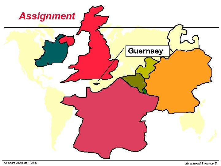 Assignment Guernsey Copyright © 2002 Ian H. Giddy Structured Finance 9