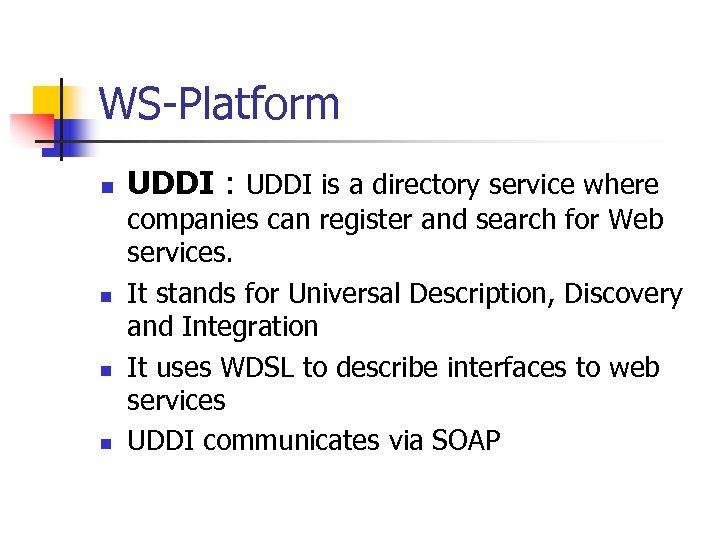 WS-Platform n n UDDI : UDDI is a directory service where companies can register