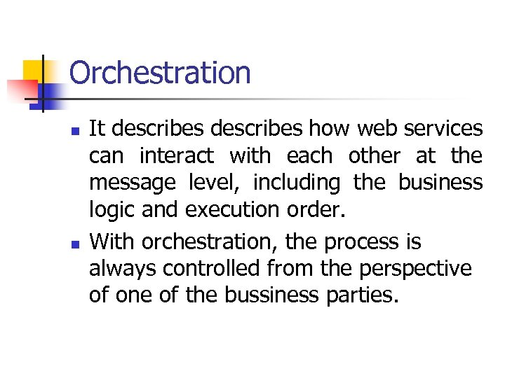 Orchestration n n It describes how web services can interact with each other at